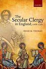 The Secular Clergy in England, 1066-1216 by Hugh M. Thomas (Hardback, 2014)