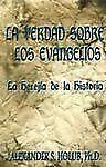 La Verdad Sobre Los Evangelios : Le herejia de la Historia by Alexander S....