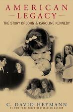 American Legacy : The Story of John and Caroline Kennedy by C. David Heymann...