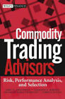 Commodity Trading Advisors: Risk, Performance Analysis, and Selection by John Wiley and Sons Ltd (Hardback, 2004)
