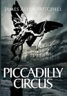 Piccadilly Circus by James Allen Mitchell (Paperback, 2013)