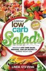 Low Carb Salads: Delicious Low Carb Salad, Dressing, and Dip Recipes for Extreme Weight Loss by Linda Stevens (Paperback / softback, 2015)
