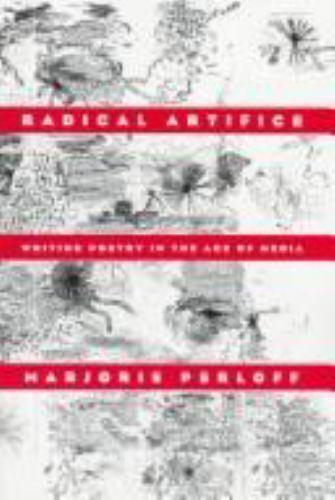 Radical Artifice: Writing Poetry in the Age of Media [ Perloff, Marjorie ] Used