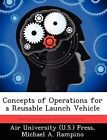 Concepts of Operations for a Reusable Launch Vehicle by Michael A Rampino (Paperback / softback, 2012)