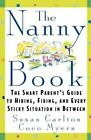 The Nanny Book: The Smart Parent's Guide to Hiring, Firing, and Every Sticky Situation in Between by Susan Carlton, Coco Myers (Paperback / softback, 1999)