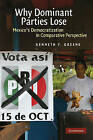 Why Dominant Parties Lose: Mexico's Democratization in Comparative Perspective by Kenneth F. Greene (Paperback, 2009)