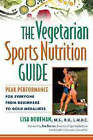 The Vegetarian Sports Nutrition Guide: Peak Performance for Everyone from Beginners to Gold Medalists by Lisa Dorfman (Paperback, 1999)