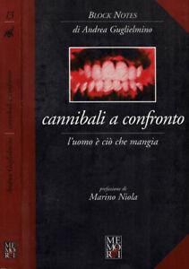 Cannibali a confronto. L'uomo è ciò che mangia. Andrea Guglielmino. 2007. IED.