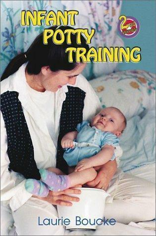 Infant Potty Training : A Gentle and Primeval Method Adapted to Modern Living