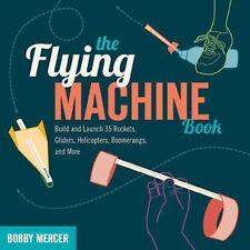 The Flying Machine Book: Build and Launch 35 Rockets, Gliders, Helicop-ExLibrary