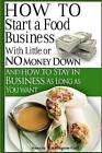 How to Start a Food Business with Little or No Money Down: And How to Stay in Business for as Long as You Want by Annette Washington-Goff (Paperback / softback, 2012)