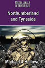 The Mystery Animals of the British Isles: Northumberland and Tyneside by Michael J Hallowell (Paperback, 2008)
