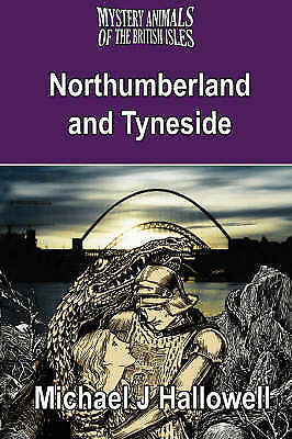 The Mystery Animals of the British Isles: Northumberland and Tyneside by...