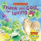 Thank You, God, for Loving Me by Max Lucado (Board book, 2011)