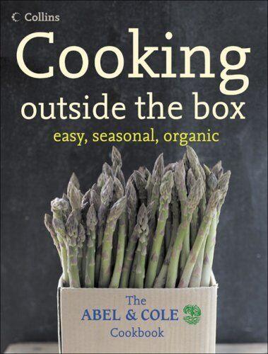 Cooking outside the box - easy, seasonal, organic: The ABEL & COLE Cookbook,Kei