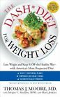 The DASH Diet for Weight Loss: Lose Weight and Keep It Off--the Healthy by Thomas J. Moore (Paperback, 2013)