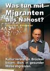 Was tun mit Migranten aus Nahost? von Simone A. Alexander (2015, Taschenbuch)