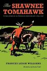 The Shawnee Tomahawk: A True Story of an American Frontier Boy 1784-1797 by Frances Leigh Williams (Paperback, 2012)