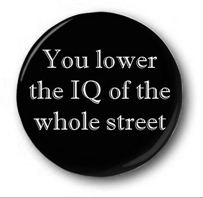 YOU LOWER THE IQ OF THE WHOLE STREET  - 1 inch / 25mm Button Badge - Sherlock