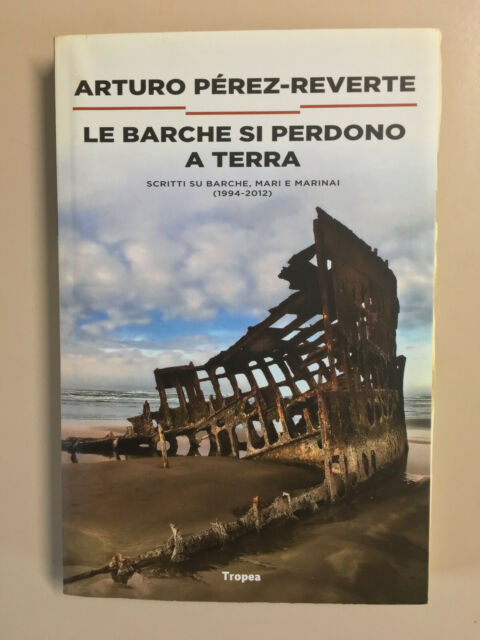 Le barche si perdono a terra di Arturo Perez-Reverte I Narratori Ed. Tropea 2012