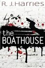 The Boathouse by R. J. Harries (Paperback, 2014)