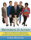 Mentoring in Action: A Month-by-Month Curriculum for Mentors and Their New Teachers by Carol Pelletier Radford (Paperback, 2005)