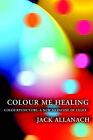Colour Me Healing by Jack Allanach (Paperback, 2005)