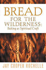 Bread for the Wilderness: Baking as Spiritual Craft by Jay Cooper Rochelle (Paperback / softback, 2001)