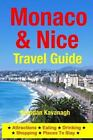 Monaco and Nice Travel Guide - Attractions, Eating, Drinking, Shopping and Places to Stay by Brendan Kavanagh (2014, Paperback)