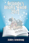 Orlando's Disney World 2011: Disney World Travel Guide Series by Ashley Armstrong (Paperback / softback, 2010)