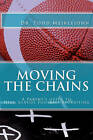 Moving the Chains: A Parent's Guide to High School Football Recruiting by Dr Todd S Meiklejohn (Paperback / softback, 2011)
