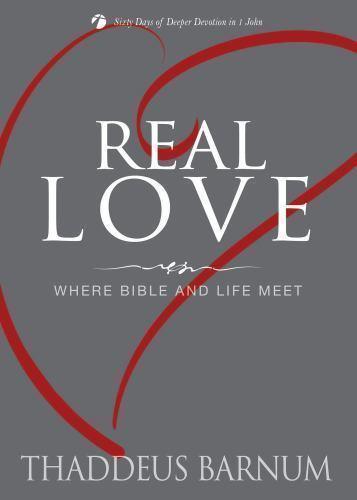 Real Love: Where Bible and Life Meet (Deeper Devotion (Thaddeus Barnum)), Thadde