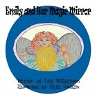 Emily and Her Magic Mirror 9781456012465 by Liza Williamson Book