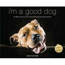 I'm a Good Dog : Pit Bulls, America's Most Beautiful (and Misunderstood) Pet by Ken Foster (2012, Paperback)