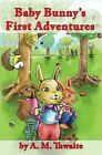 Baby Bunny's First Adventures by A. M. Thwaite (Paperback, 2014)