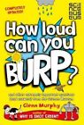 How Loud Can You Burp?: And Other Extremely Important Questions (and Answers) from the Science Museum by Glenn Murphy (Paperback, 2015)