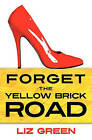 Forget the Yellow Brick Road by Liz Green (Paperback / softback, 2009)