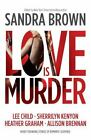 Love Is Murder by Carla Neggers, Roxanne St. Claire, Beverly Barton, Robert Browne and Andrea Kane (2012, Hardcover)