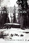 Arctic Honeymoon 9781450036351 by Georgie Frost Paperback