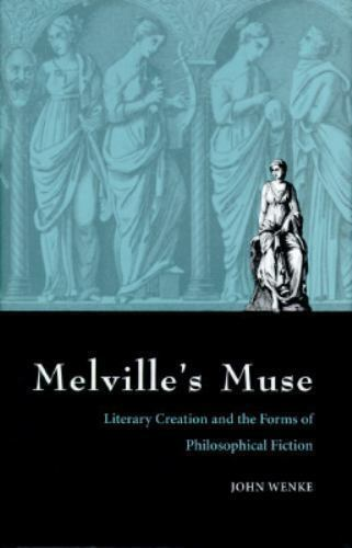 Melville's Muse : Literary Creation and the Forms of Philosophical Fiction