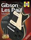 Gibson Les Paul Manual: How to Buy, Maintain and Set Up the Legendary Les Paul Electric Guitar by Paul Balmer (Hardback, 2013)