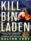 Kill Bin Laden: A Delta Force Commander's Account of the Hunt for the World's Most Wanted Man by Dalton Fury (CD-Audio, 2008)
