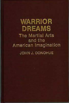 Warrior Dreams : The Martial Arts and the American Imagination