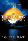 The Tribulation Strategy: Faith in the Coming Storm by Samuel B. Black (Paperback, 2010)