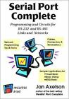 Serial Port Complete : Programming and Circuits for RS-232 and RS-485 Links and Networks by Jan Axelson (1998, Paperback)