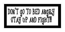 Don't Go To Bed Angry Stay Up And Fight Funny Magnet for Fridge or Car New!