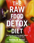 The Raw Food Detox Diet: The Five-step Plan for Vibrant Health and Maximum Weight Loss by Natalia Rose (Paperback, 2006)