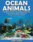 Ocean Animals: Super Fun Coloring Books for Kids and Adults (Bonus: 20 Sketch Pages) by Janet Evans (Paperback / softback, 2014)