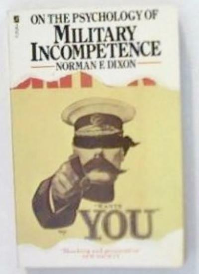 On the Psychology of Military Incompetence By Norman F. Dixon. 9780708814826