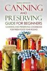 Canning and Preserving Guide for Beginners: Canning and Preserving Cookbook for Fresh Food Year Round by Martha Stephenson (Paperback / softback, 2015)